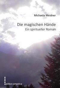 Die magischen Hände - Ein spiritueller Roman von Michaela Weidner